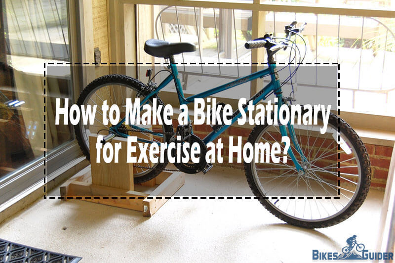 Best Budget Mountain Bike >> How to Make a Bike Stationary for Exercise at Home - DIY | BikesGuider